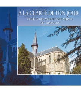ABBAYE DE TIMADEUC - CD - A la clarté de ton jour - Laudes et Vepres-