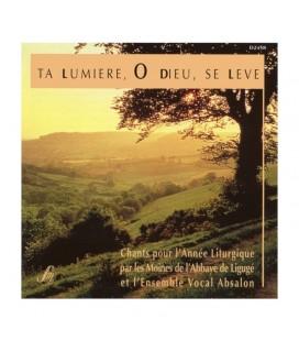 ABBAYE DE LIGUGE - CD - TA LUMIERE, O DIEU, SE LEVE